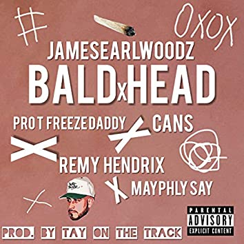 Bald Head (feat. Pro T Freeze Daddy, Cans, Remy Hendrix, Sayquan & Tay on the Track)