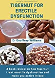 TIGERNUT FOR ERECTILE DYSFUNCTION: A book review on how tigernut treat erectile dysfunction and make you active in bed (English Edition)
