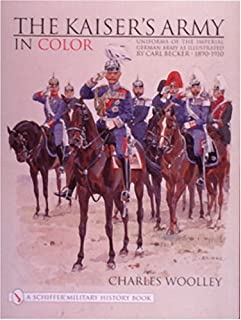 The Kaiser's Army in Color: Uniforms of the Imperial German Army (Schiffer Military History)
