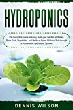Hydroponics: The Complete Guide to Easily Build your Garden at Home - Grow Fruit, Vegetables, and Herbs at...