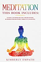 Meditation: 4 Books in 1 - Chakra and Reiki Healing for Beginners, Buddhism for Beginners and Third Eye Awakening. Learn Techniques to Improve Health and Increase Your Mental Power with Kundalini Energy