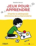 Jeux pour apprendre - D'après la pédagogie d'Antoine de la Garanderie