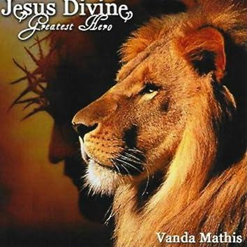 Jesus Divine, Greatest Hero