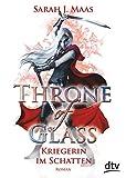 Throne of Glass 2 - Kriegerin im Schatten: Roman (Die Throne of Glass-Reihe, Band 2) - Sarah J. Maas