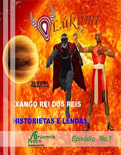 HISTÓRIETAS E LENDAS DE XANGô: XANGô REI DOS REIS (HISTÓRIETAS DO E LENDAS DE XANGÓ Livro 1) (Portuguese Edition)