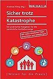 Sicher trotz Katastrophe: Ein praktischer Ratgeber für die persönliche Notfallvorsorge: Ein praktischer Ratgeber für die persönliche Notfallvorsorge; ... nützlichen Tipps, Checklisten und Abbildungen