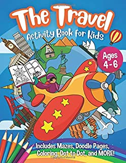 The Travel Activity Book for Kids - Ages 4-6: A Summer Travel Activity Coloring Book for Boys and Girls - with Games of Ma...