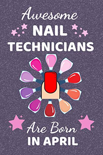 Awesome Nail Technicians Are Born In April: Nail Technician gifts. This Notebook / Journal / Notepad is 6x9in has 110+ lined ruled pages fun for ... Accessories for Nail Artists & Manicurists.