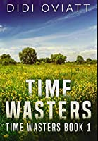 Time Wasters #1: Premium Large Print Hardcover Edition