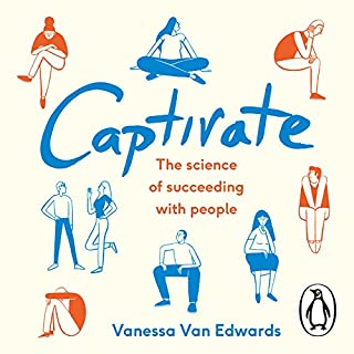 Captivate     The Science of Succeeding with People              By:                                                                                                                                 Vanessa Van Edwards                               Narrated by:                                                                                                                                 Vanessa Van Edwards                      Length: 7 hrs and 28 mins     119 ratings     Overall 4.6