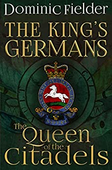 The Queen of the Citadels (King's Germans Book 3) by [Dominic Fielder]