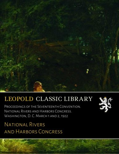 Proceedings of the Seventeenth Convention. National Rivers and Harbors Congress. Washington, D. C. March 1 and 2, 1922
