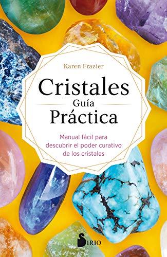 CRISTALES GUÍA PRÁCTICA: Manual fácil para descubrir el poder curativo de los...
