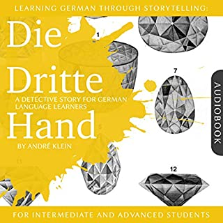 Learning German Through Storytelling: Die Dritte Hand - a Detective Story for German Language Learners                   By:                                                                                                                                 André Klein                               Narrated by:                                                                                                                                 André Klein                      Length: 48 mins     3 ratings     Overall 4.3