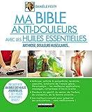 Ma bible anti-douleurs avec les huiles essentielles - Arthrose, douleurs du sportif, douleurs chroniques...