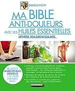 Ma bible anti-douleurs avec les huiles essentielles - Arthrose, douleurs du sportif, douleurs chroniques... de Danièle Festy
