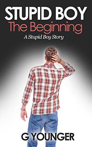 Stupid Boy: The Beginning: A Stupid Boy Story