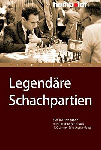 Legendäre Schachpartien. Geniale Spielzüge und spektakuläre Fehler aus 400 Jahren Schachgeschichte (humboldt - Freizeit & Hobby)