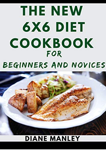 The New 6x6 Diet Cookbook For Beginners And Novices