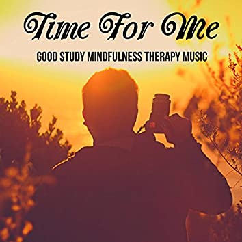 Time For Me - Good Study Mindfulness Therapy Music for Beautiful Minds Stress Relief Chakra Balancing with Soft Relaxing New Age Background