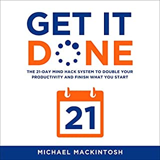 Get It Done: The 21-Day Mind Hack System to Double Your Productivity and Finish What You Start cover art