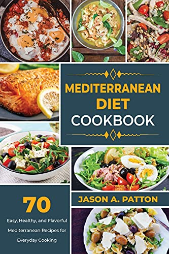 Mediterranean Diet Cookbook: 70 Easy, Healthy, and Flavorful Mediterranean Recipes for Everyday Cooking