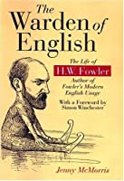 The Warden of English: The Life of H. W. Fowler (Language Reference)