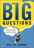 The Big Questions: Philosophy for Everyone (for Sourcebooks, Inc.)