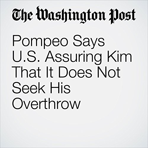 Pompeo Says U.S. Assuring Kim That It Does Not Seek His Overthrow copertina