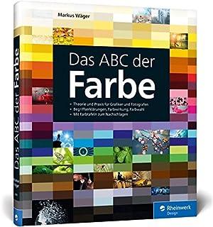 Das ABC der Farbe: Theorie und Praxis für Grafiker und Foto