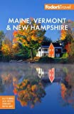 Fodor's Maine, Vermont & New Hampshire: With the Best Fall Foliage Drives and Scenic Road Trips
