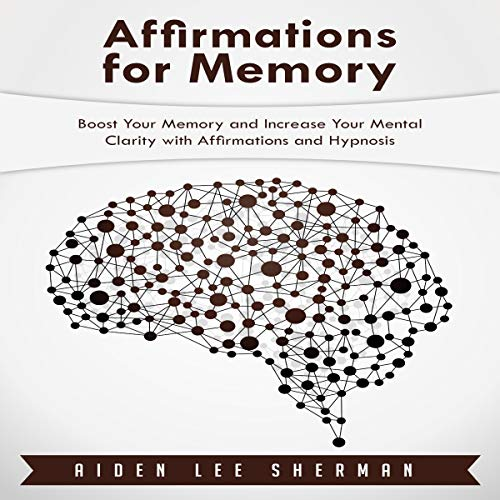 Affirmations for Memory: Boost Your Memory and Increase Your Mental Clarity with Affirmations and Hypnosis audiobook cover art