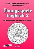 Übungsspiele© Englisch, Band 2: 50 neue Kopiervorlagen für den Englischunterricht ab Klasse 3