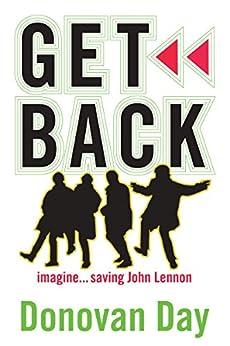 Get Back: Imagine...saving John Lennon by [Donovan Day]