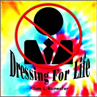 Dressing for Life by Sam L. Rainwater