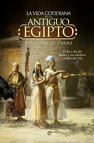 La vida cotidiana en el Antiguo Egipto.: El día a día del