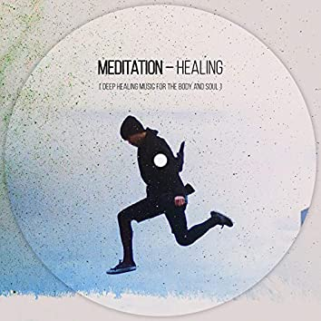 Meditation – Healing (Deep Healing Music For The Body And Soul)