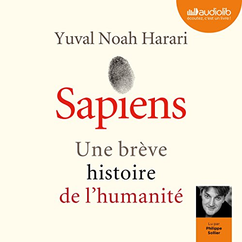 Sapiens : Une brève histoire de l'humanité                   Written by:                                                                                                                                 Yuval Noah Harari                               Narrated by:                                                                                                                                 Philippe Sollier                      Length: 15 hrs and 54 mins     218 ratings     Overall 4.8