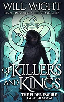 Of Killers and Kings (The Elder Empire: Shadow Book 3) by [WIll Wight]