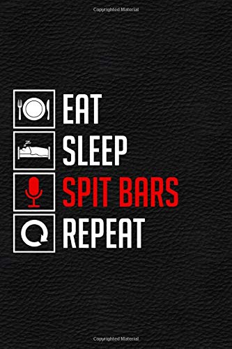 """Eat Sleep Spit Bars Repeat: 2020 Lyrics Journal - Rhyme Book For Rappers, Mc's, Singers - Keep Track of All Your Musical Ideas - For Rap, Hip Hop, ... RnB - 6""""x9"""" Inch, 120 Lined Blank Pages."""