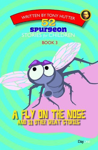 A Fly On the Nose and 51 Other Great Stories (52 Spurgeon Stories for Children)