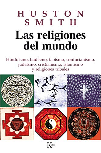 Las religiones del mundo: Hinduismo, budismo, taoísmo, confucianismo, judaísmo, cristianismo, islamismo y religiones tribales (Sabiduría Perenne)