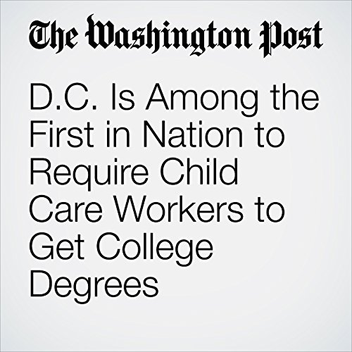 D.C. Is Among the First in Nation to Require Child Care Workers to Get College Degrees copertina