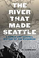 The River That Made Seattle: A Human and Natural History of the Duwamish