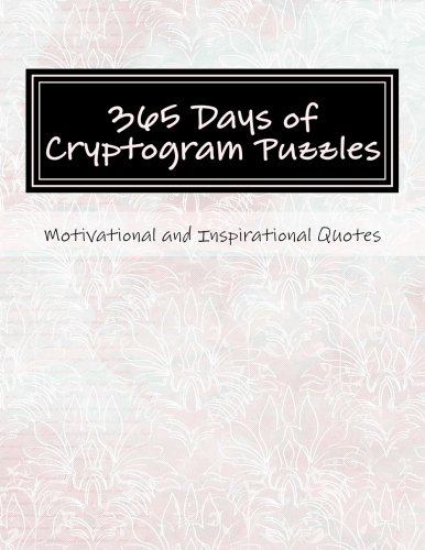365 Days of Cryptogram Puzzles: Motivational and Inspirational Quotes