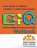 From Adults to Children: Creating a Culture that Nurtures EiQ: Emotional Intelligence Quotient Improvement Workbook