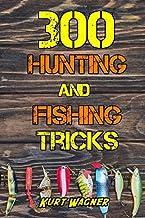 300 ترفند شکار و ماهیگیری: شکار ، آهنگ ، شلیک ، آشپزی و ماهی مانند یک حرفه ای