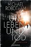 Um Leben und Tod: Thriller - Michael Robotham