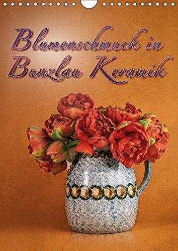 Blumenschmuck in Bunzlau Keramik (Wandkalender 2019 DIN A4 hoch): Bilder von Blumensträußen in alten original Bunzlau Keramikgefäßen arrangiert (Geburtstagskalender, 14 Seiten ) (CALVENDO Lifestyle)