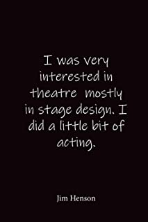 I was very interested in theatre mostly in stage design. I did a little bit of acting.: Jim Henson - Place for writing tho...